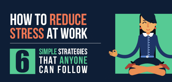 6 Easy Ways How To Reduce Stress at Work (And Be Happy)