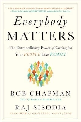 everybody-matters-the-extraordinary-power-of-caring-for-your-people-like-family-by-bob-chapman-and-raj-sisodia